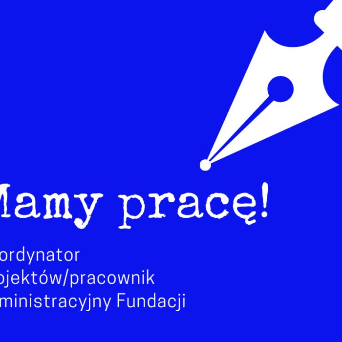 Oferta pracy dla koordynatora projektów Fundacji.